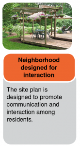 Neighborhood designed for interaction where the site plan is designed to promote communication and interaction among residents.
